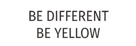 BE DIFFERENT BE YELLOW